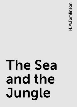 The Sea and the Jungle, H.M.Tomlinson