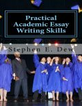 Practical Academic Essay Writing Skills, Stephen E.Dew