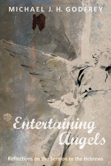Entertaining Angels, Michael J.H. Godfrey