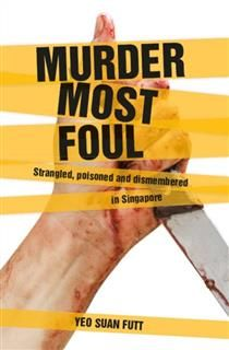 Murder Most Foul. Strangled, poisoned and dismembered in Singapore, Yeo Suan Futt