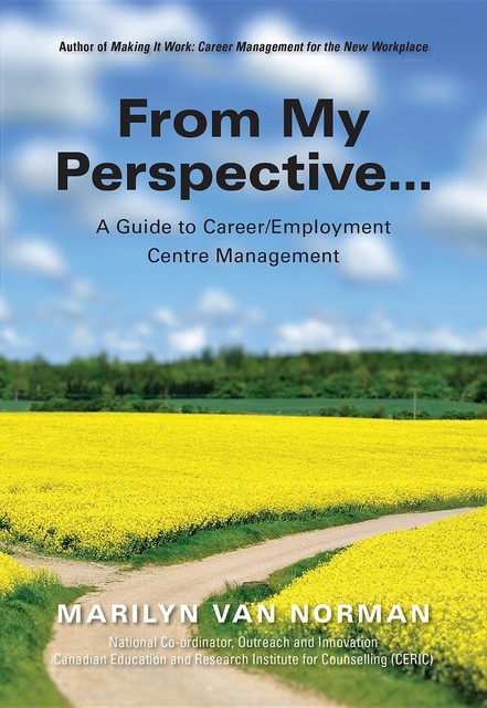 From My Perspective… A Guide to Career/Employment Centre Management, Marilyn Van Norman