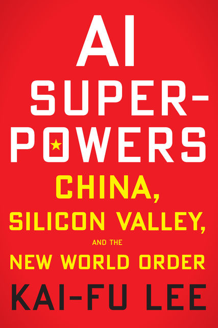 AI Superpowers, Kai-Fu Lee