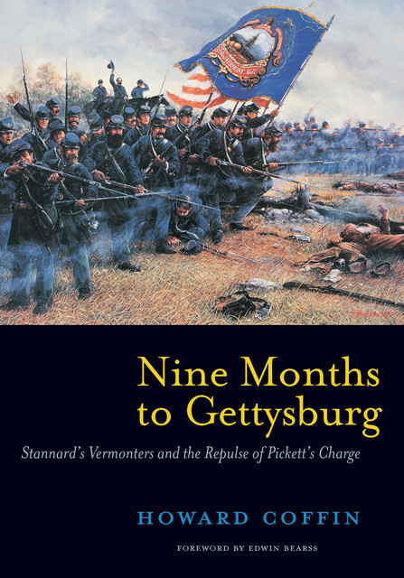 Nine Months to Gettysburg: Stannard's Vermonters and the Repulse of Pickett's Charge, Howard Coffin