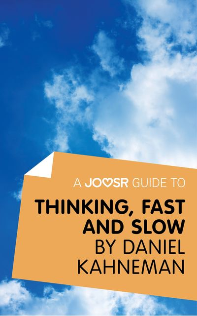 A Joosr Guide to Thinking, Fast and Slow by Daniel Kahneman, Joosr