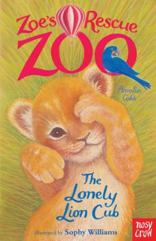 Zoe's Rescue Zoo: The Lonely Lion Cub, Amelia Cobb