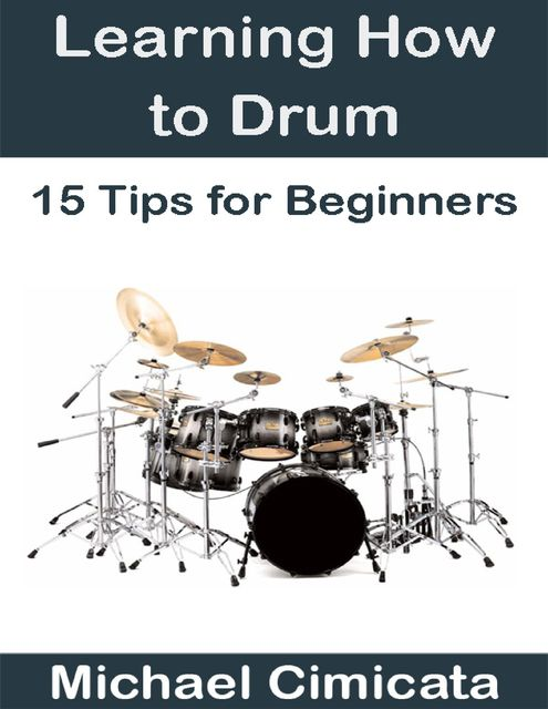 Learning How to Drum: 15 Tips for Beginners, Michael Cimicata