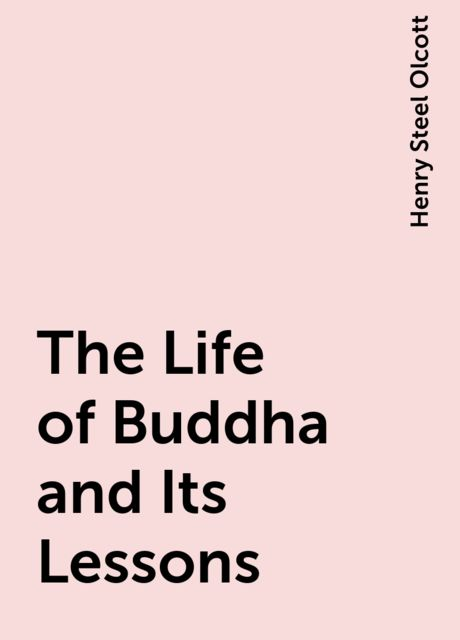 The Life of Buddha and Its Lessons, Henry Steel Olcott