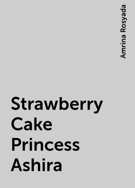 Strawberry Cake Princess Ashira, Amrina Rosyada