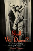 Shall We Dance? The True Story of the Couple Who Taught The World to Dance, Thompson Douglas, Craig Revel-Horwood