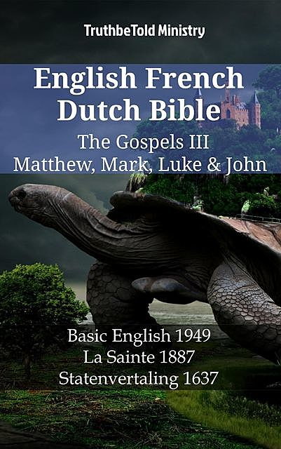English French Dutch Bible – The Gospels III – Matthew, Mark, Luke & John, TruthBeTold Ministry