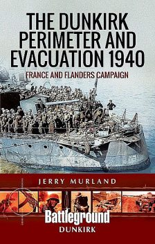 The Dunkirk Perimeter and Evacuation 1940, Jerry Murland