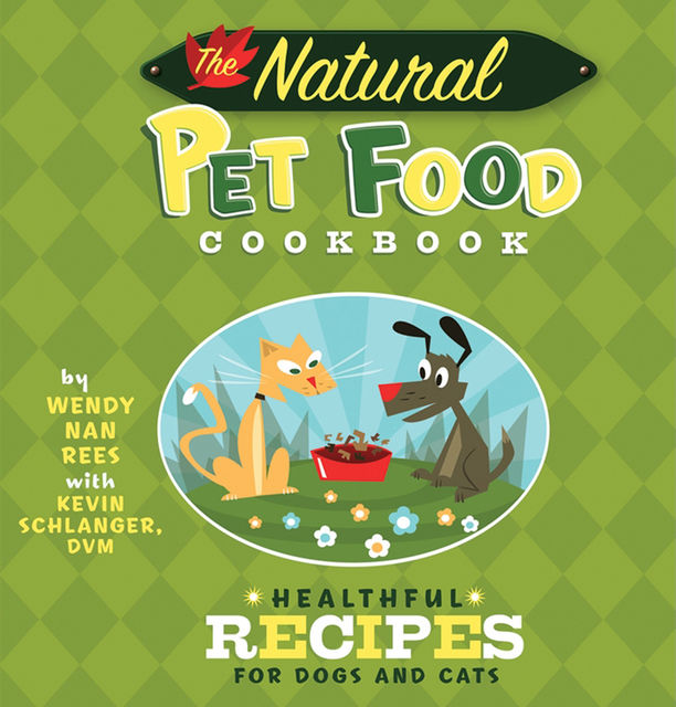 The Natural Pet Food Cookbook, Kevin Schlanger, Wendy Nan Rees