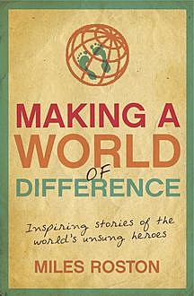 Making A World of Difference, Miles Roston