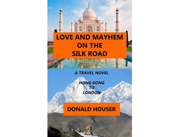 Love And Mayhem On The Silk Road, Donald Houser
