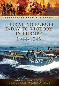 Liberating Europe: D-Day to Victory in Europe, 1944–1945, John Grehan