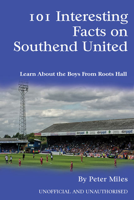 101 Interesting Facts on Southend United, Peter Miles