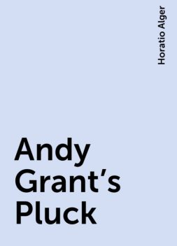 Andy Grant's Pluck, Horatio Alger