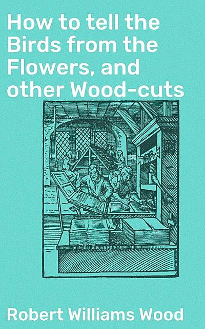 How to tell the Birds from the Flowers, and other Wood-cuts, Robert Williams Wood