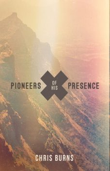 Pioneers of His Presence, Chris Burns