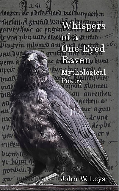 Whispers of a One-Eyed Raven, John W Leys