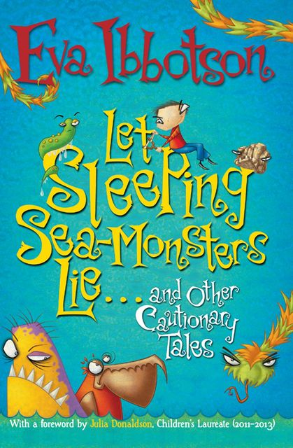 Let Sleeping Sea-Monsters Lie-And Other Cautionary Tales (Short Story Collection), Eva Ibbotson