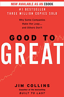 Good to great: why some companies make the leap... and others don't, James Collins