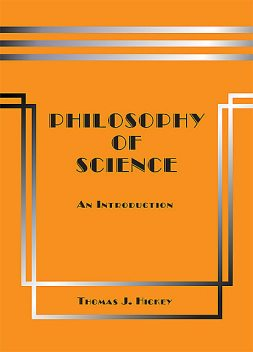 Philosophy of Science: An Introduction (Seventh Edition), Thomas Hickey