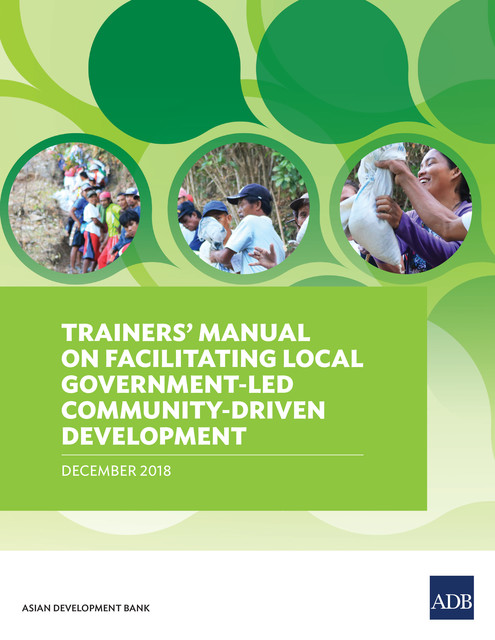 Trainers' Manual on Facilitating Local Government-Led Community-Driven Development, Asian Development Bank