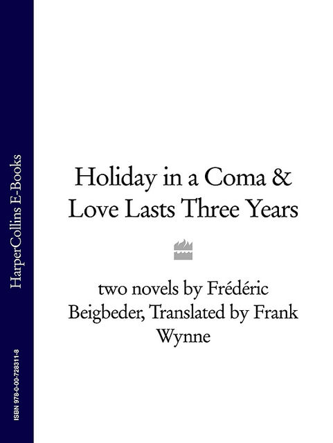 Holiday in a Coma & Love Lasts Three Years, Frédéric Beigbeder