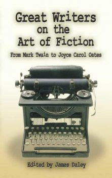 Great Writers on the Art of Fiction, James Daley