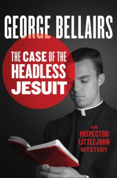 The Case of the Headless Jesuit, George Bellairs