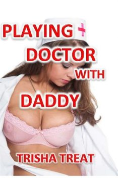 Playing Doctor With Daddy, Trisha Treat
