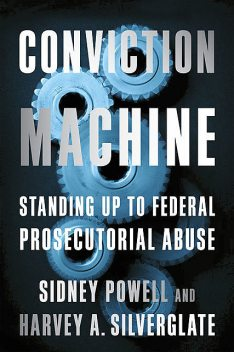 Conviction Machine, Sidney Powell, Harvey Silverglate