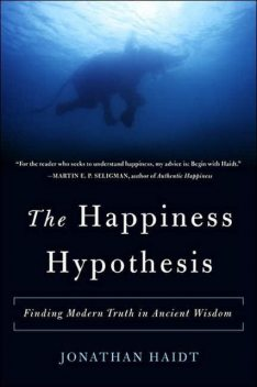 The Happiness Hypothesis: Finding Modern Truth in Ancient Wisdom, Jonathan Haidt