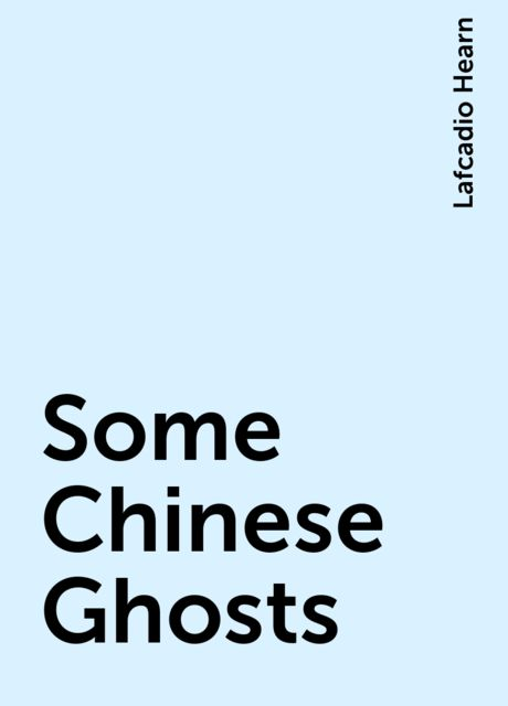 Some Chinese Ghosts, Lafcadio Hearn