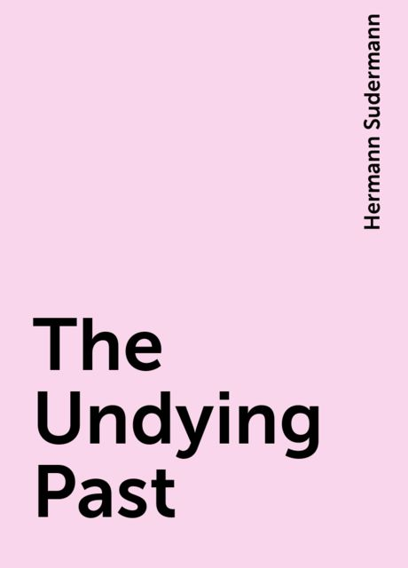 The Undying Past, Hermann Sudermann