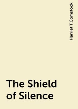 The Shield of Silence, Harriet T.Comstock