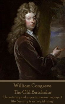 The Old Batchelor, William Congreve