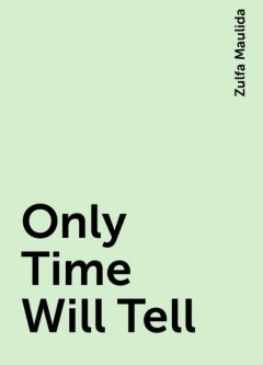 Only Time Will Tell, Zulfa Maulida