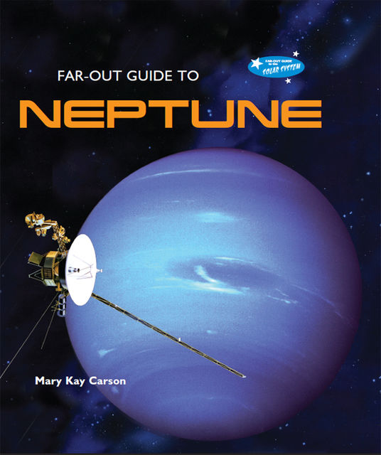 Far-Out Guide to Neptune, Mary Kay Carson
