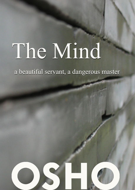 The Mind: a beautiful servant, a dangerous master, Osho