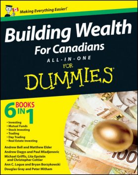 Building Wealth All-in-One For Canadians For Dummies, Douglas Gray, Andrew Dagys, Paul Mladjenovic, Lita Epstein, Ann C.Logue, Michael Griffis, Peter Mitham, Bryan Borzykowski, Andrew Bell, Christopher Cottier, Matthew Elder
