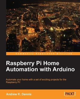 Raspberry Pi Home Automation with Arduino, Andrew K. Dennis