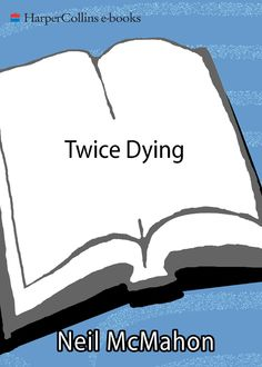 Twice Dying, Neil McMahon
