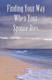 Finding Your Way When Your Spouse Dies, O.S.B., Silas Henderson