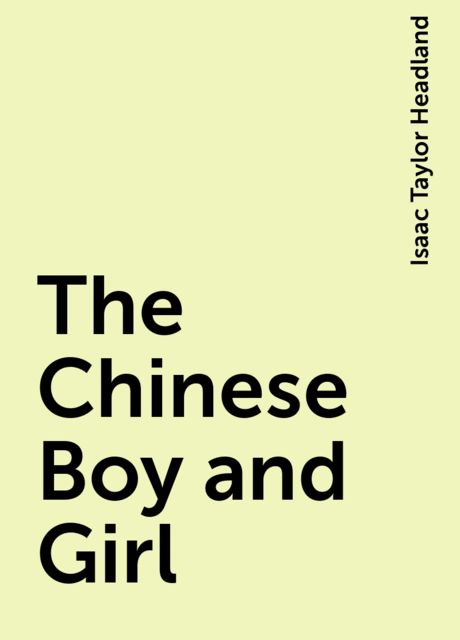 The Chinese Boy and Girl, Isaac Taylor Headland