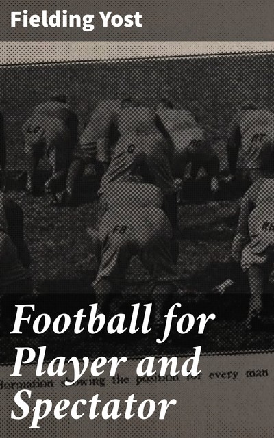 Football for Player and Spectator, Fielding Yost