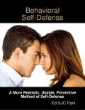 Behavioral Self-Defense: A More Realistic, Usable, Preventive Method of Self-Defense, Ed SJC Park