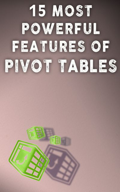 15 Most Powerful Features Of Pivot Tables, Andrei Besedin