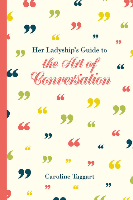 Her Ladyship's Guide to the Art of Conversation, Caroline Taggart